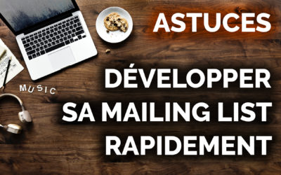 Comment développer sa mailing list – GUIDE COMPLET